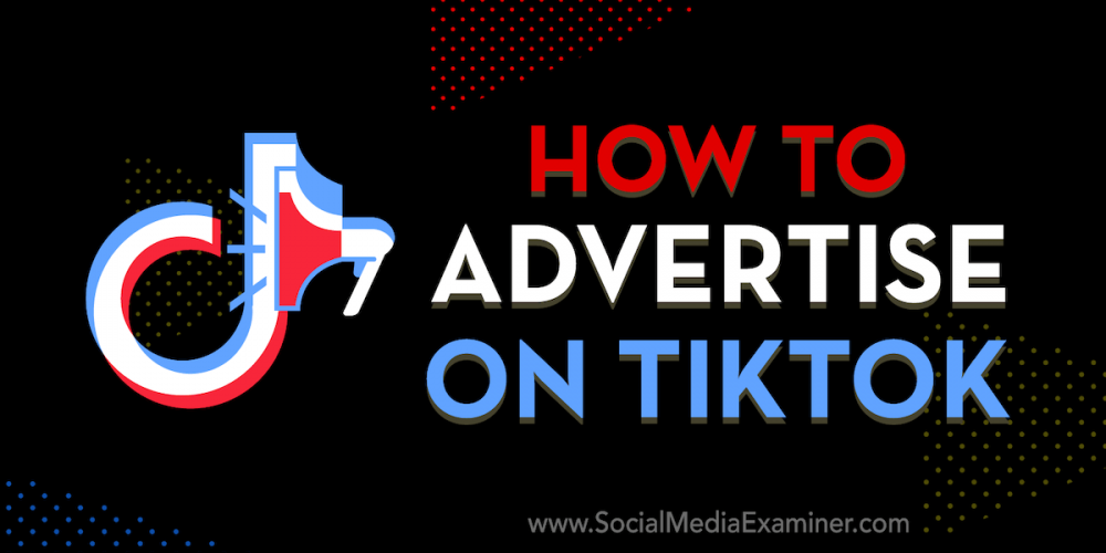 How to Advertise on TikTok