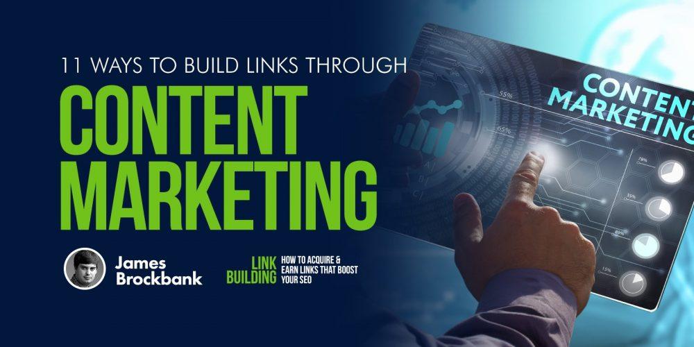 11 Ways to Build Links Through Content Marketing via @BrockbankJames