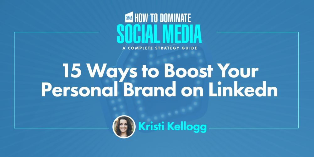 15 Ways to Boost Your Personal Brand on LinkedIn via @KristiKellogg