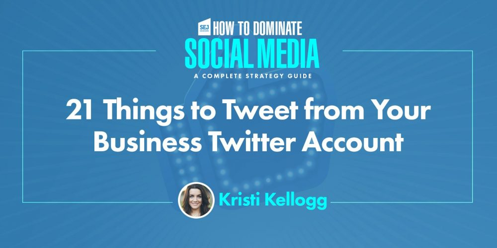 What to Tweet: 21 Easy Ideas for Your Business or Brand via @KristiKellogg