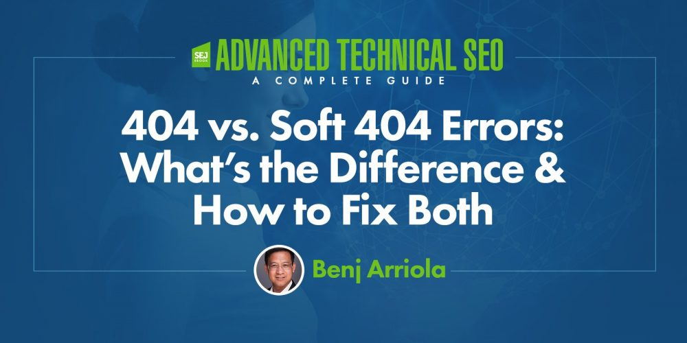 404 vs. Soft 404 Errors: What's the Difference & How to Fix Both via @benjarriola