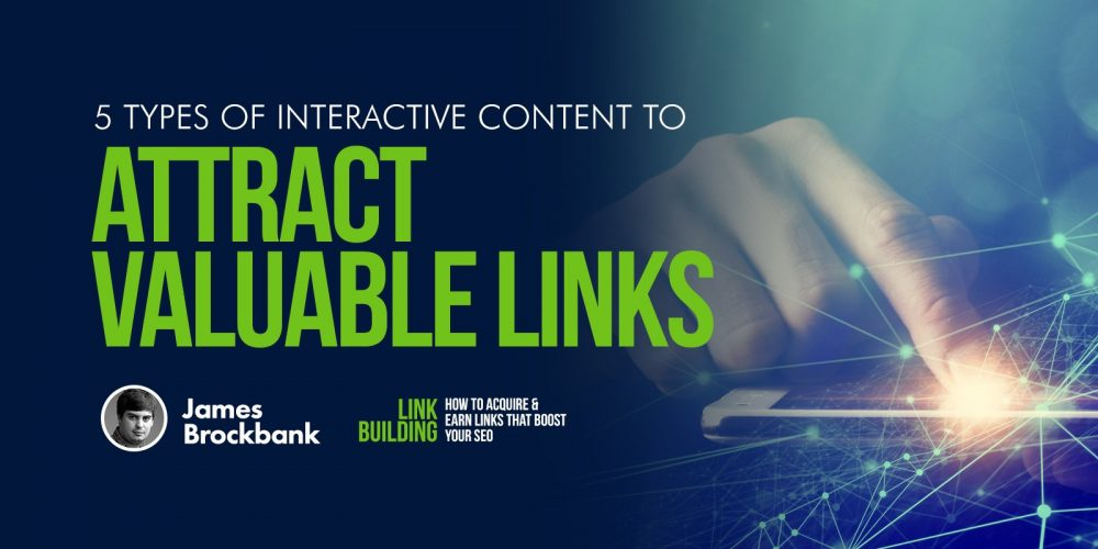 5 Types of Interactive Content to Attract Valuable Links via @BrockbankJames