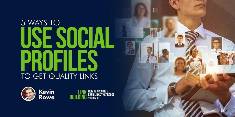 5 Ways to Use Social Profiles to Get Quality Links via @_kevinrowe