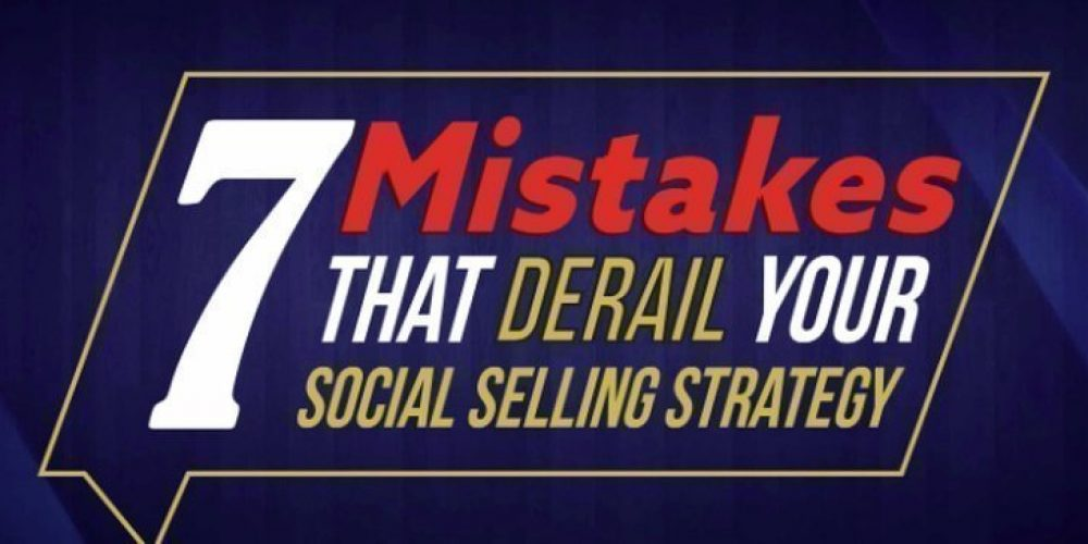 7 Mistakes Which Can Derail Your Social Selling Strategy