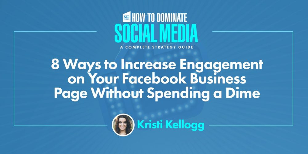 8 Ways to Increase Engagement on Your Facebook Business Page via @KristiKellogg