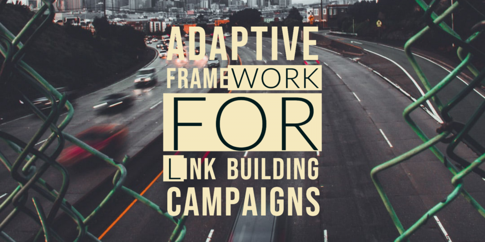 An Adaptive Framework for Link Building Campaigns via @tonynwright