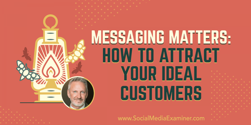 Messaging Matters: How to Attract Your Ideal Customers