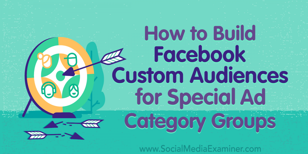 How to Build Facebook Custom Audiences for Special Ad Category Groups