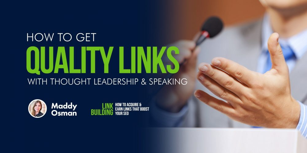 How to Get Quality Links with Thought Leadership & Speaking via @MaddyOsman