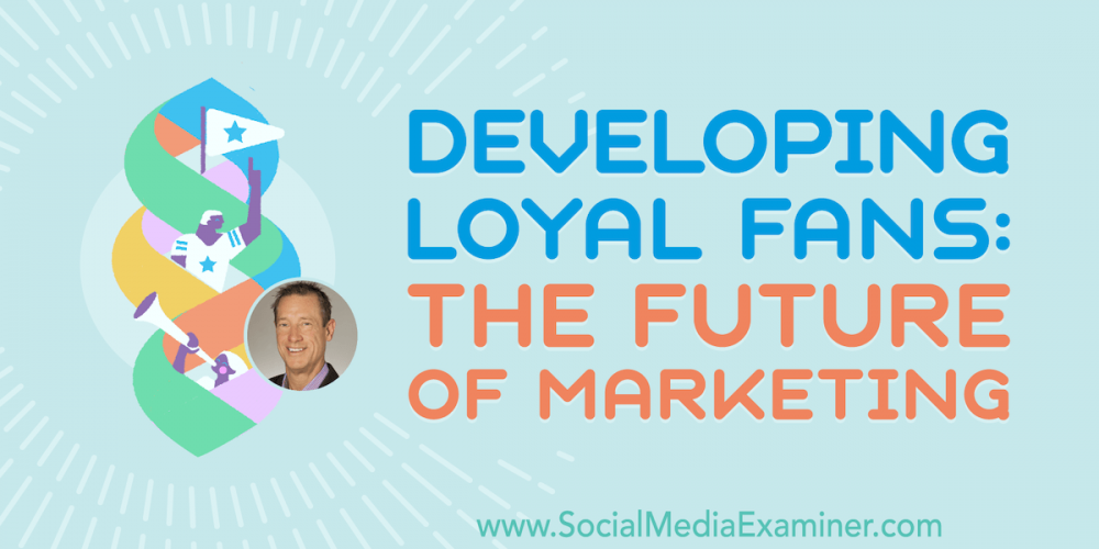 Developing Loyal Fans: The Future of Marketing