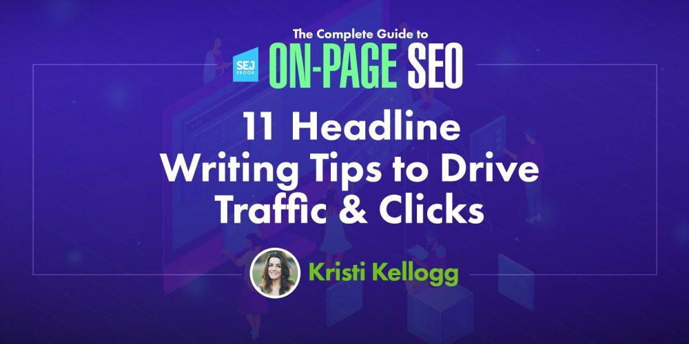 11 Headline Writing Tips to Drive Traffic & Clicks via @KristiKellogg