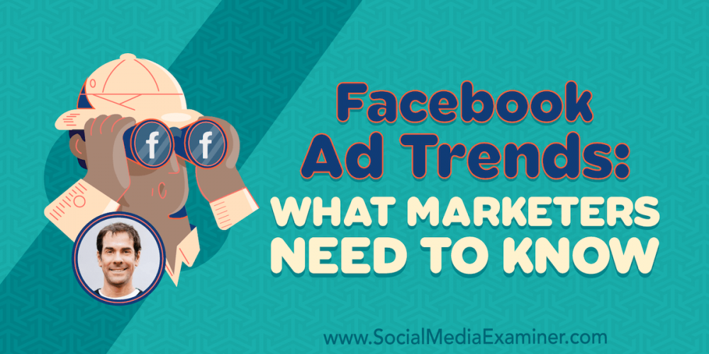 Facebook Ad Trends: What Marketers Need to Know