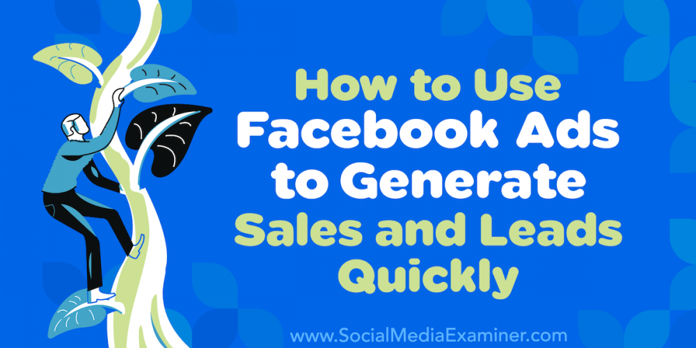 How to Use Facebook Ads to Generate Sales and Leads Quickly