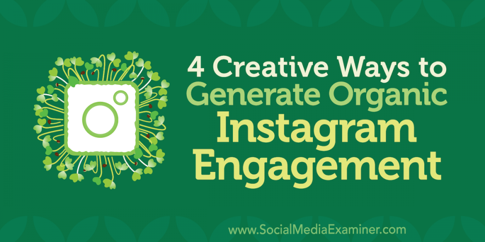 4 Creative Ways to Generate Organic Instagram Engagement