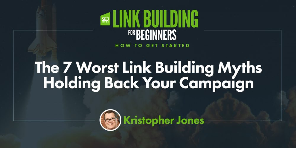 The 7 Worst Link Building Myths Holding Back Your Campaign via @krisjonescom