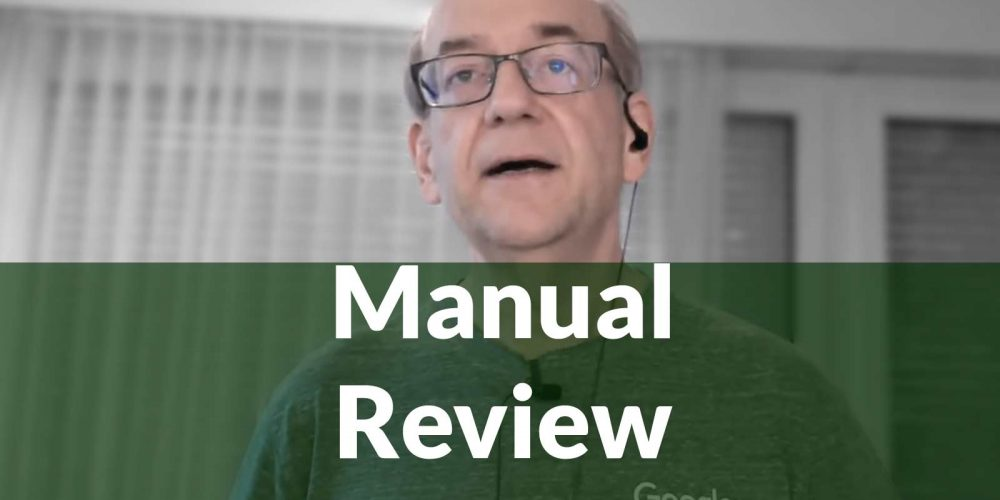 Google Answers How Manual Reviews are Handled via @martinibuster