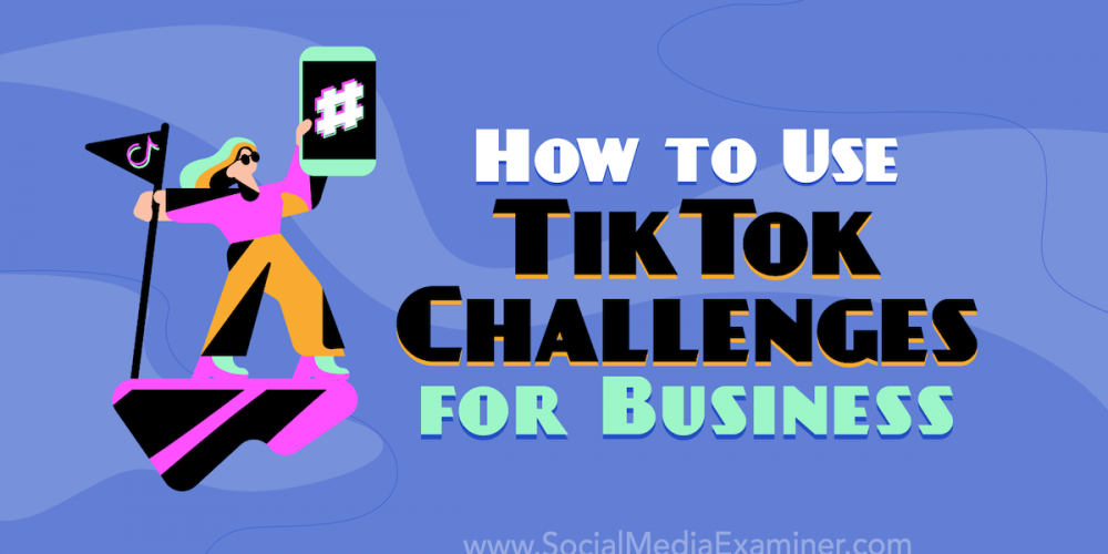 How to Use TikTok Challenges for Business