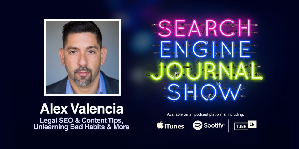 Legal SEO & Content Tips, Unlearning Bad Habits & More with Alex Valencia [PODCAST]