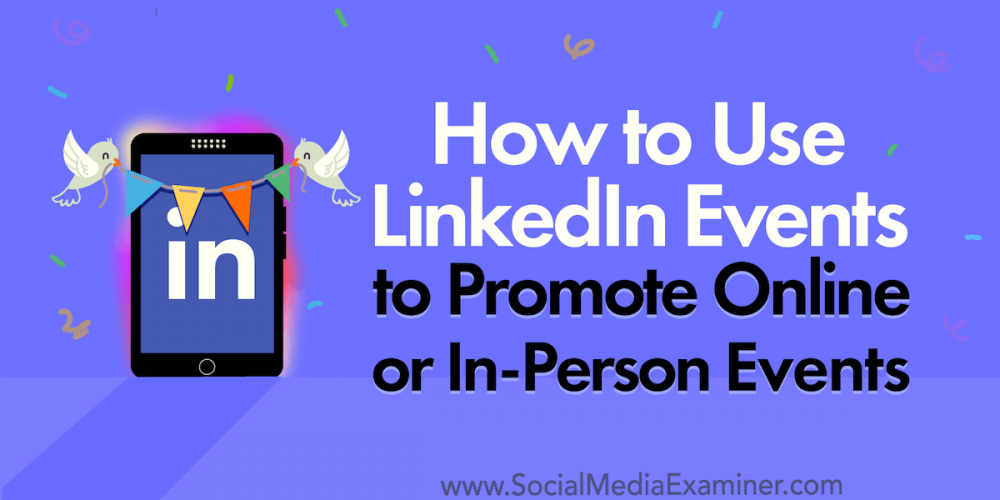 How to Use LinkedIn Events to Promote Online or In-Person Events