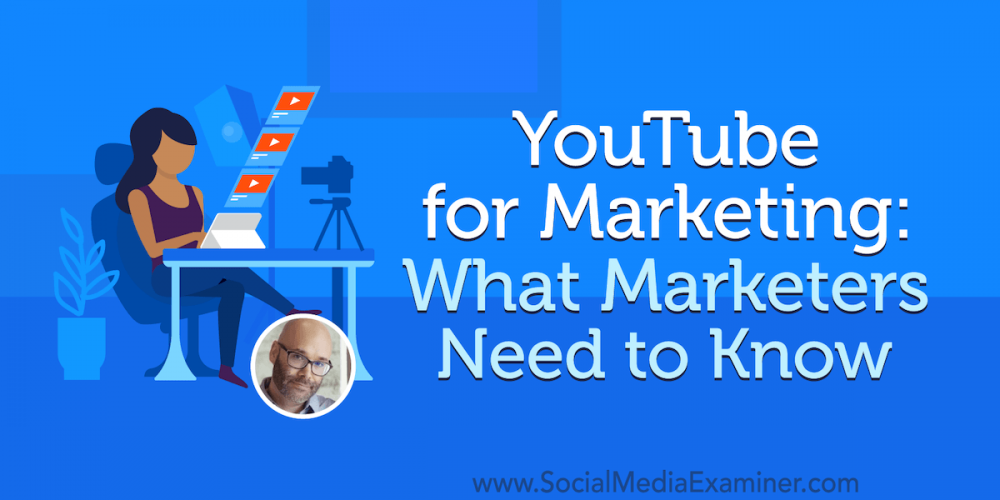 YouTube for Marketing: What Marketers Need to Know