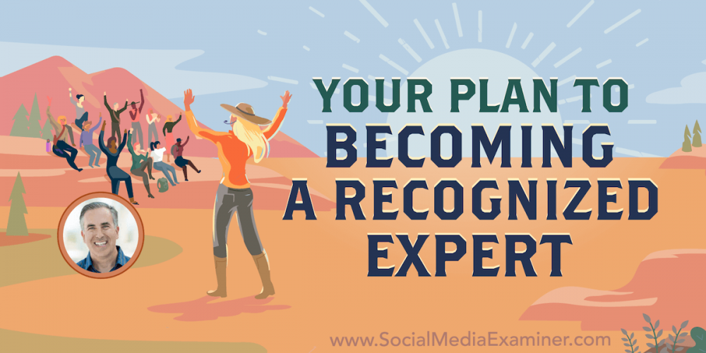 Becoming Well-Known: Your Plan to Becoming a Recognized Expert