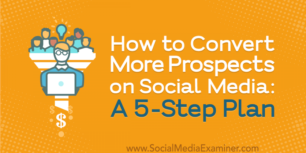 How to Convert More Prospects on Social Media: A 5-Step Plan