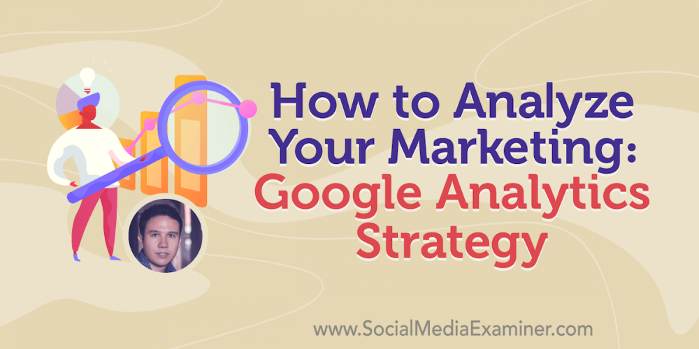 How to Analyze Your Marketing: Google Analytics Strategy