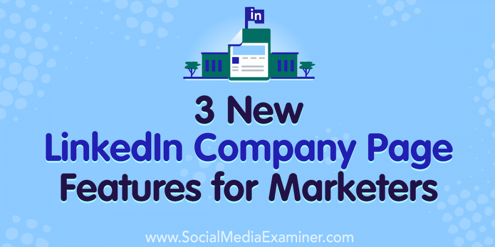 3 New LinkedIn Company Page Features for Marketers