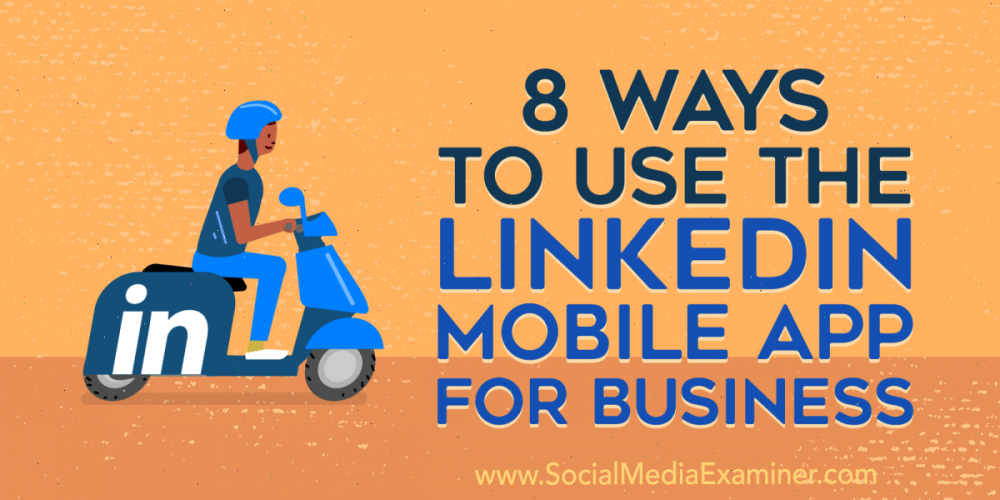 8 Ways to Use the LinkedIn Mobile App for Business