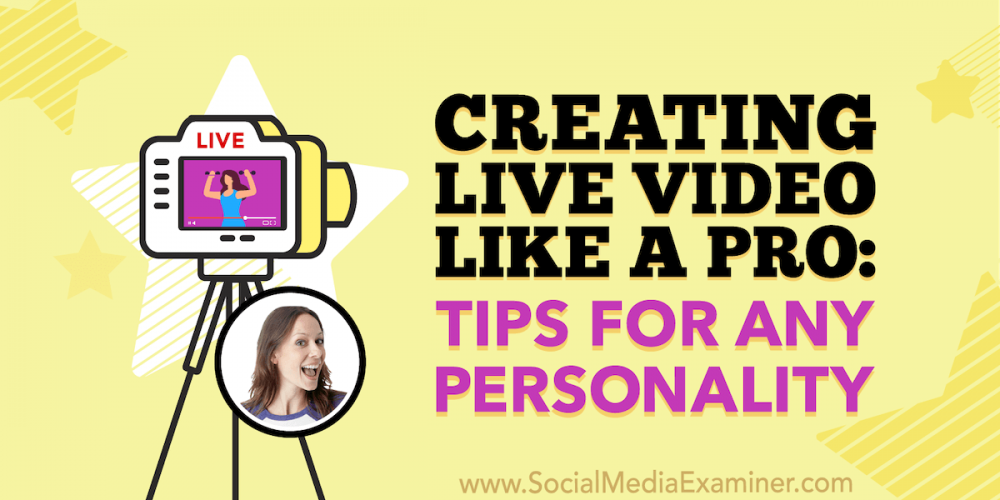 Creating Live Video Like a Pro: Tips for Any Personality