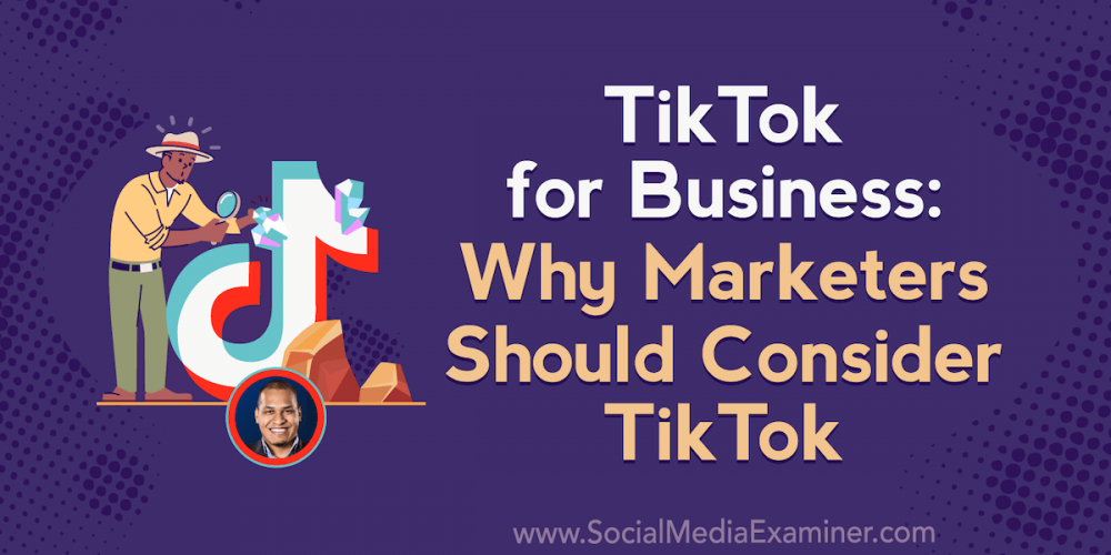 TikTok for Business: Why Marketers Should Consider TikTok