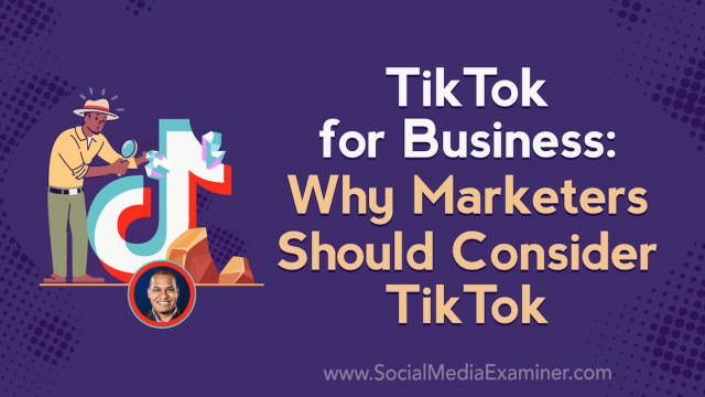 TikTok for Business: Why Marketers Should Consider TikTok