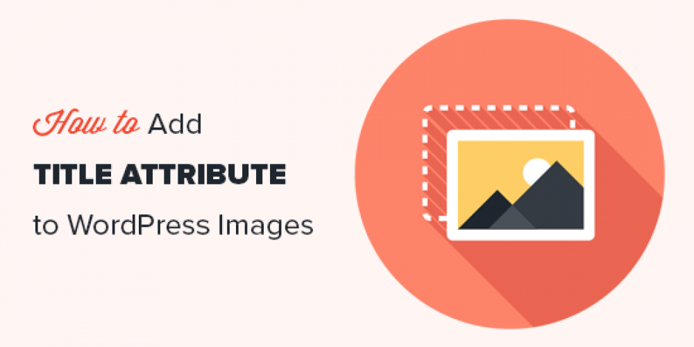 How to Easily Add Title Attribute to Images in WordPress