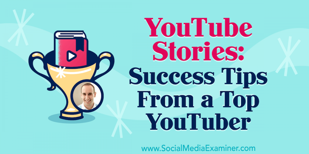 YouTube Stories: Success Tips From a Top YouTuber