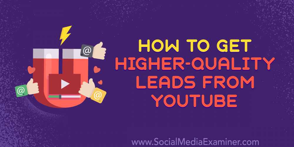 How to Get Higher-Quality Leads From YouTube: 5 Ways