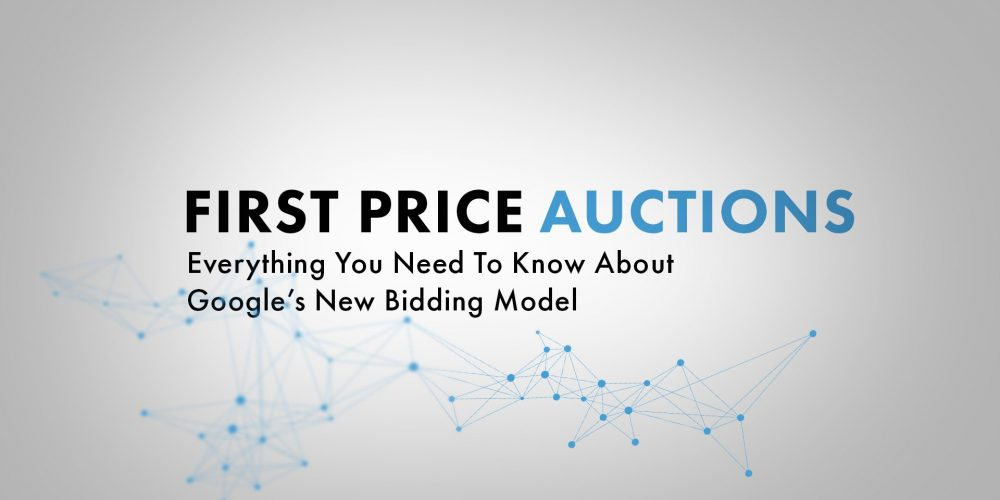 First-Price Auctions: How Google's Bidding Model Is Changing and What It Means For Your Agency