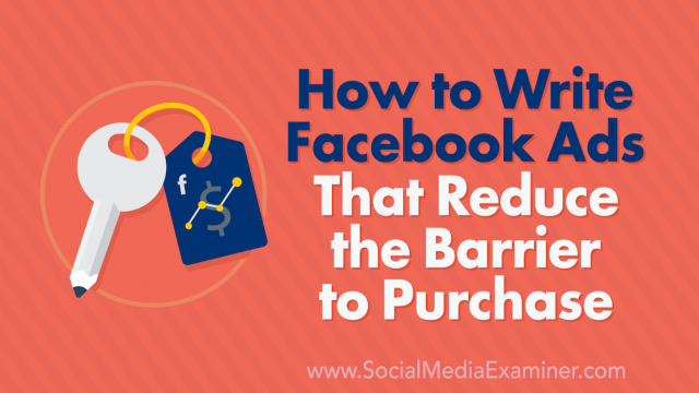 How to Write Facebook Ads That Reduce the Barrier to Purchase
