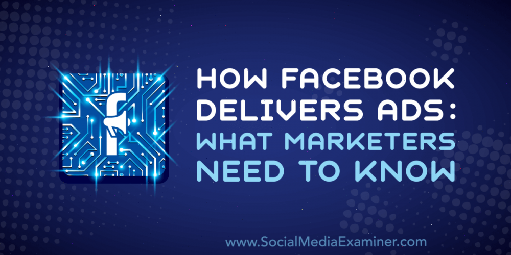 How Facebook Delivers Ads: What Marketers Need to Know