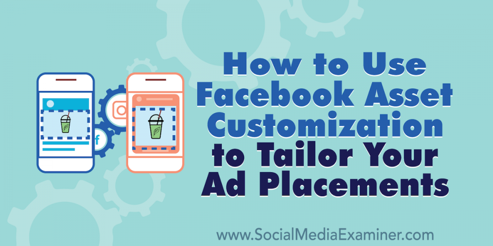 How to Use Facebook Asset Customization to Tailor Your Ad Placements