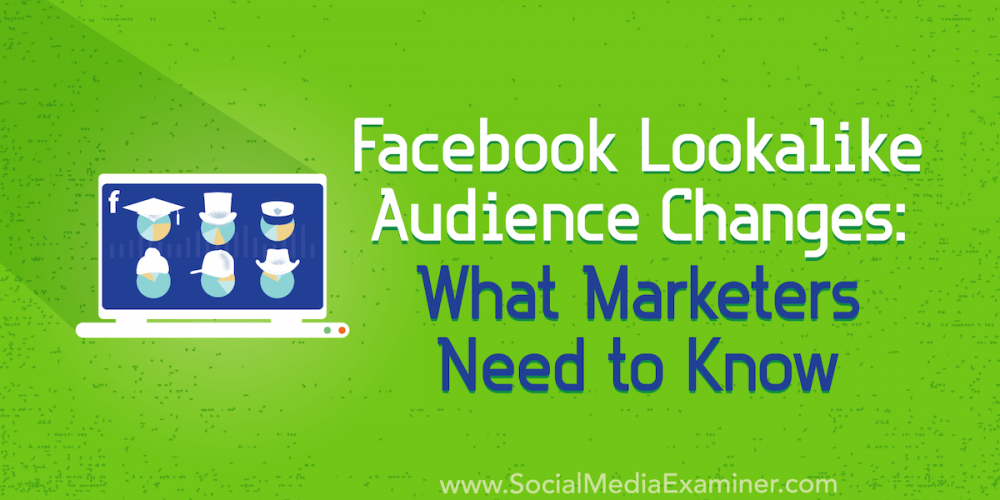 Facebook Lookalike Audience Changes: What Marketers Need to Know