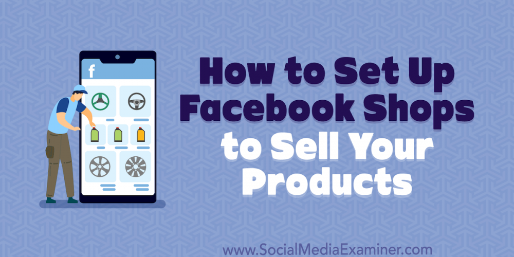 How to Set Up Facebook Shops to Sell Your Products