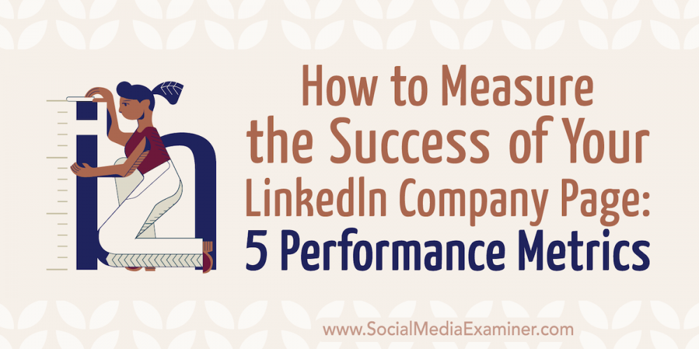How to Measure the Success of Your LinkedIn Company Page: 5 Performance Metrics