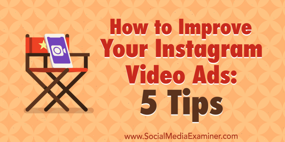 How to Improve Your Instagram Video Ads: 5 Tips
