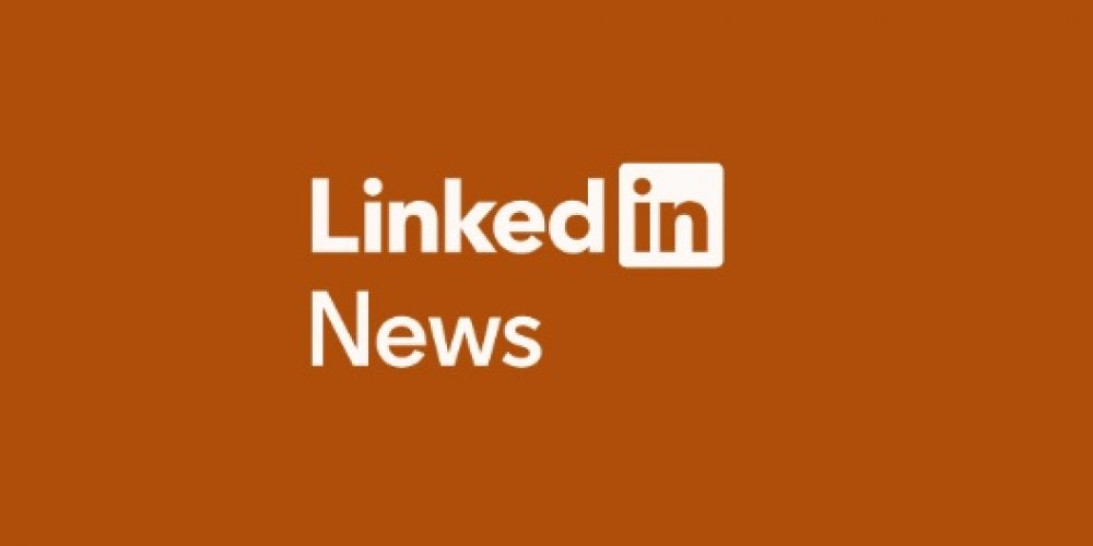LinkedIn Rebrands Editorial Team to LinkedIn News as it Continues to Expand News Coverage and Content