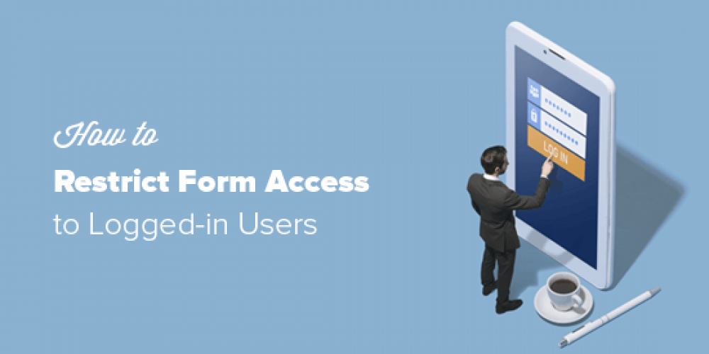 How to Restrict Your WordPress Forms to Logged-in Users Only