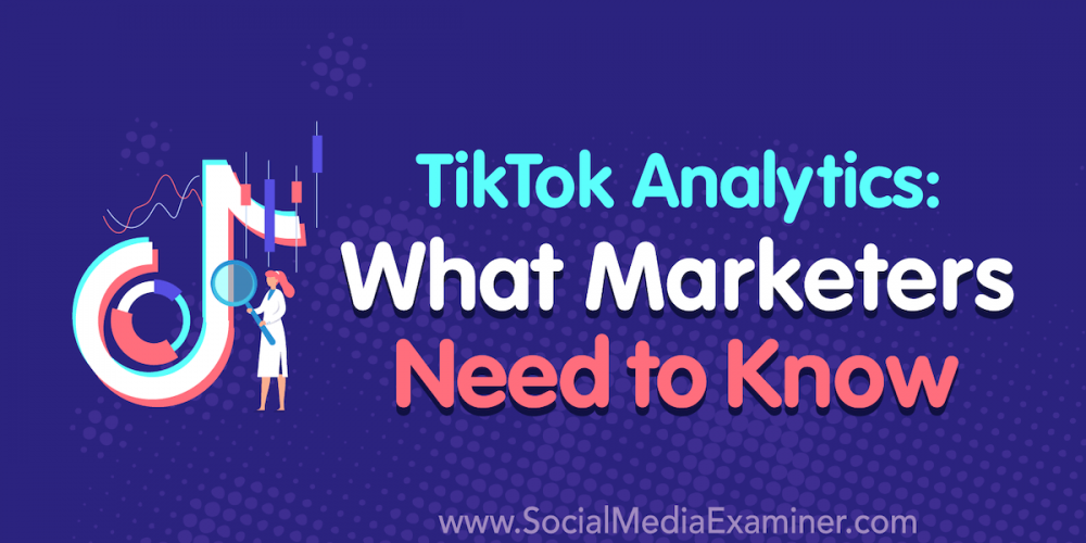TikTok Analytics: What Marketers Need to Know