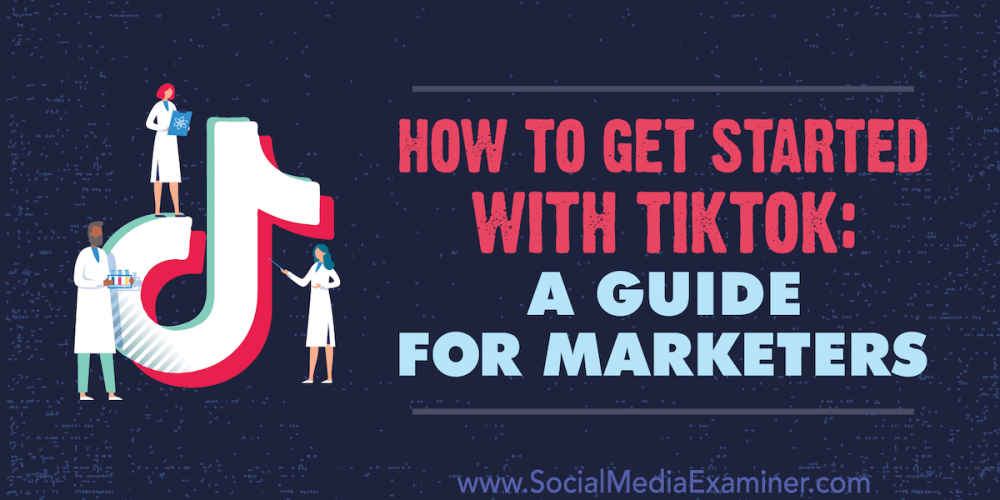 How to Get Started With TikTok: A Guide for Marketers