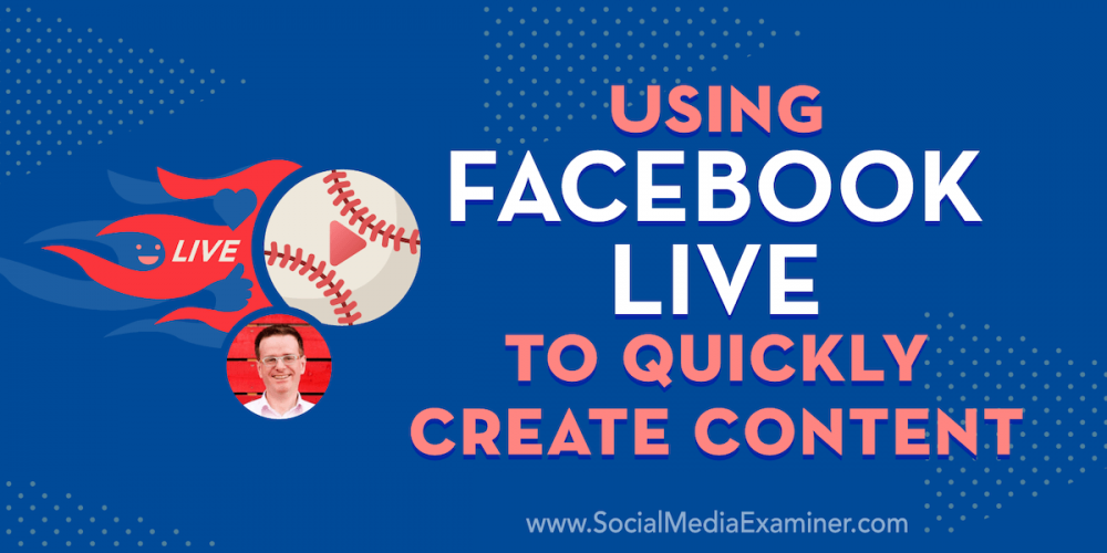 Using Facebook Live to Quickly Create Content
