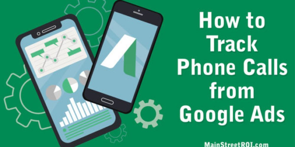 How to Track the Quantity & Quality of Phone Calls from Google Ads