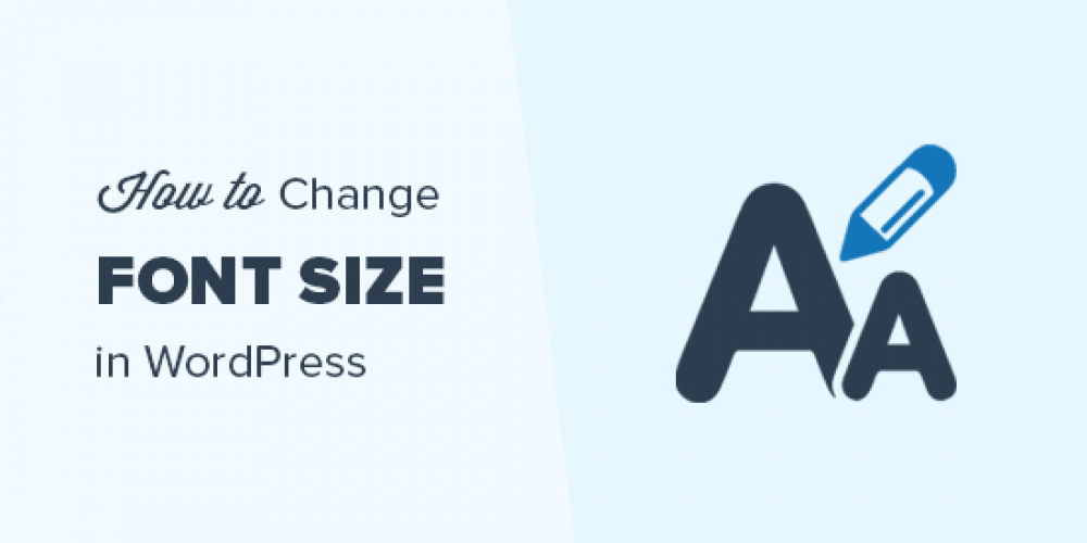 How to Easily Change the Font Size in WordPress